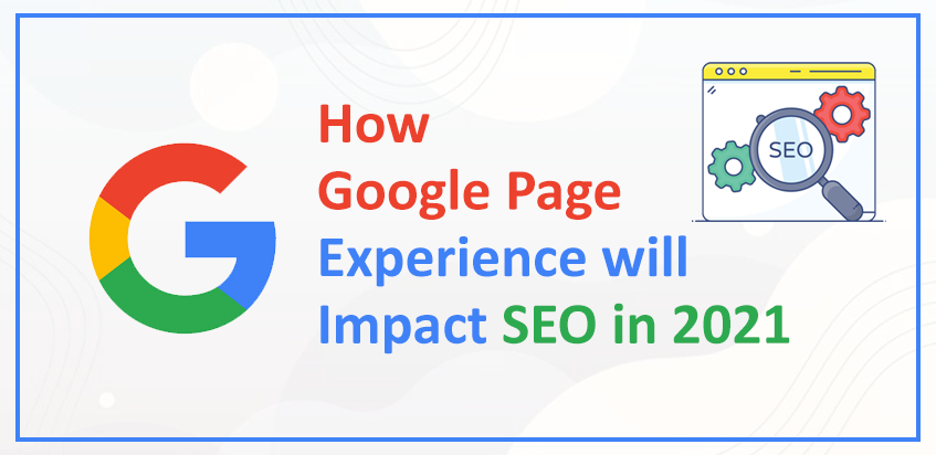How Google Page Experience will Impact SEO in 2021?