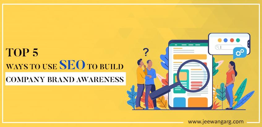 Top-5-Ways-to-Use-SEO-to-Build-Company-Brand-Awareness-blog