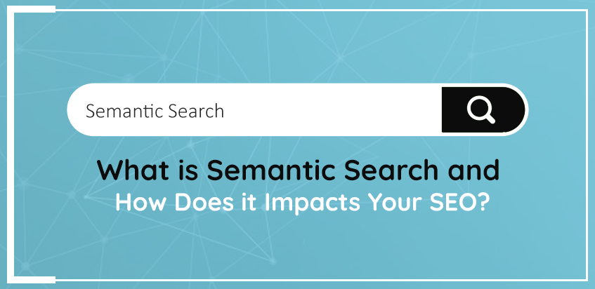 What-is-Semantic-Search-and-How-Does-it-Impacts