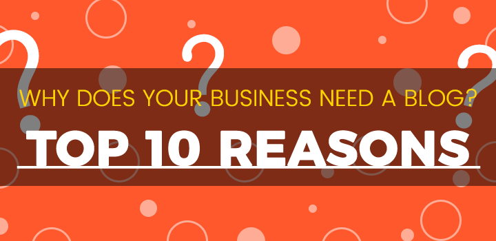 Top 10 Reasons Why Your Business Needs a Blog