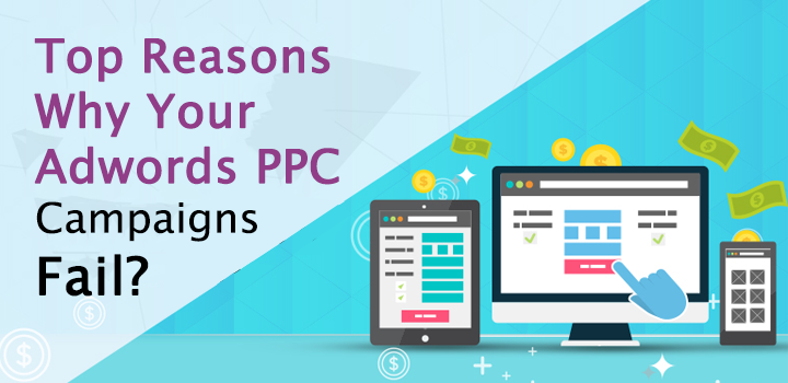 Top Reasons Why Your Adwords PPC Campaigns Fail?