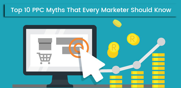 Top 10 PPC Myths That Every Marketer Should Know