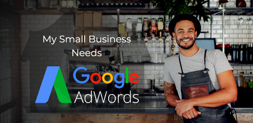 My Small Business Needs Google AdWords