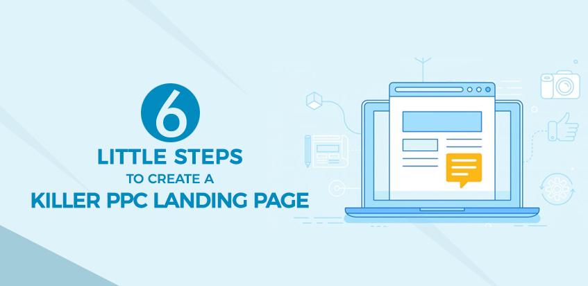 6 Little Steps to Create a Killer PPC Landing Page: