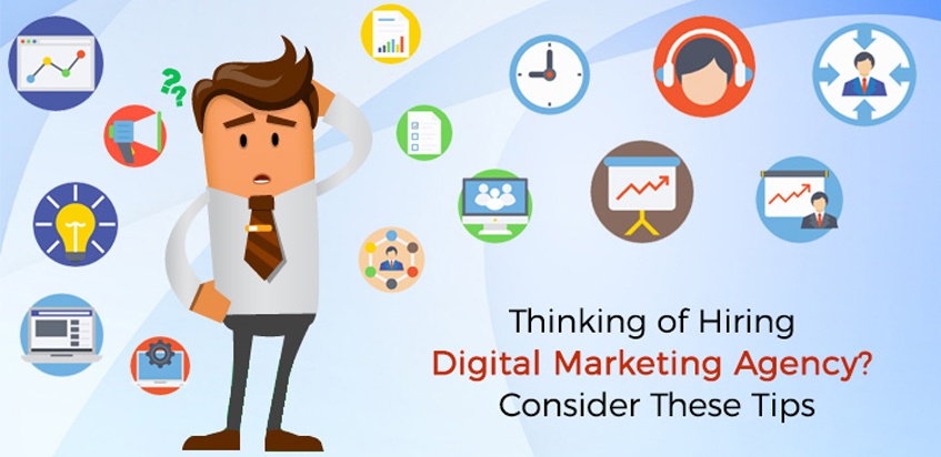 Thinking of Hiring Digital Marketing Agency? Consider These Tips