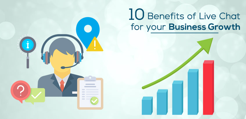 10 Benefits of Live Chat for your Business Growth
