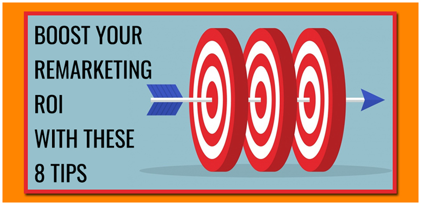 Boost Your Remarketing ROI with These 8 Tips: