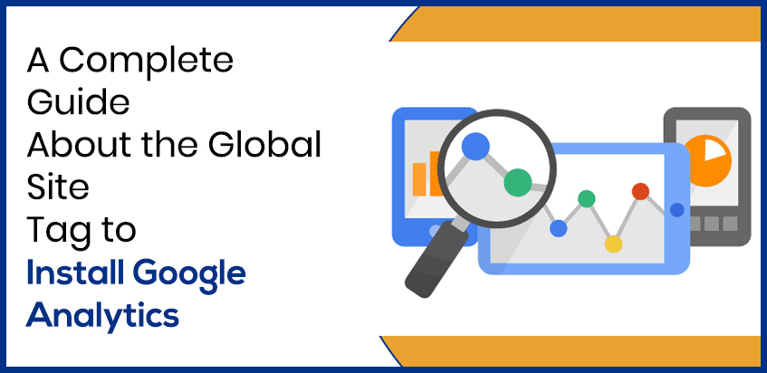 A Complete Guide about the Global Site Tag to Install Google Analytics