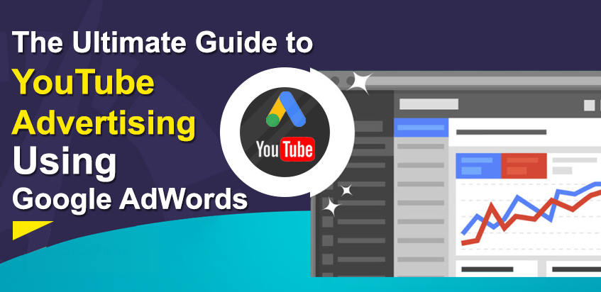 The Ultimate Guide to YouTube Advertising Using Google AdWords