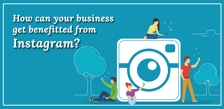 How can your business get benefitted from Instagram?