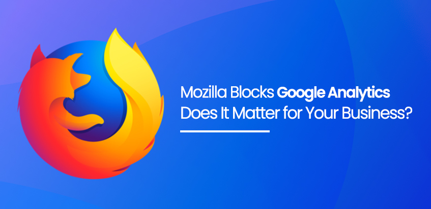 Mozilla Blocks Google Analytics: Does It Matter for Your Business?