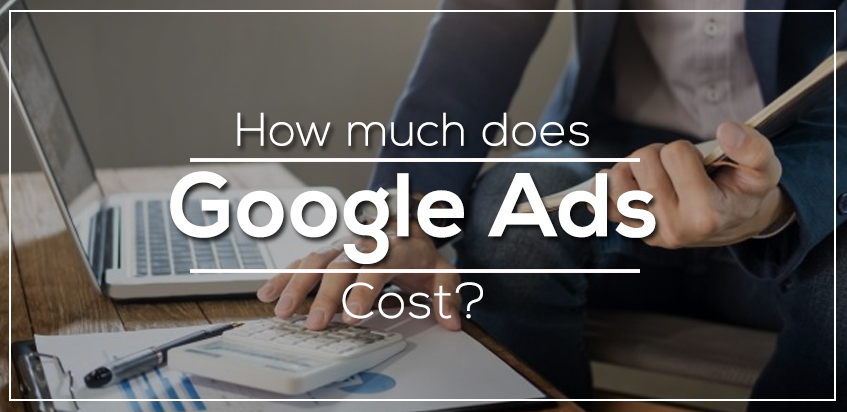 How much does Google Ads Cost?