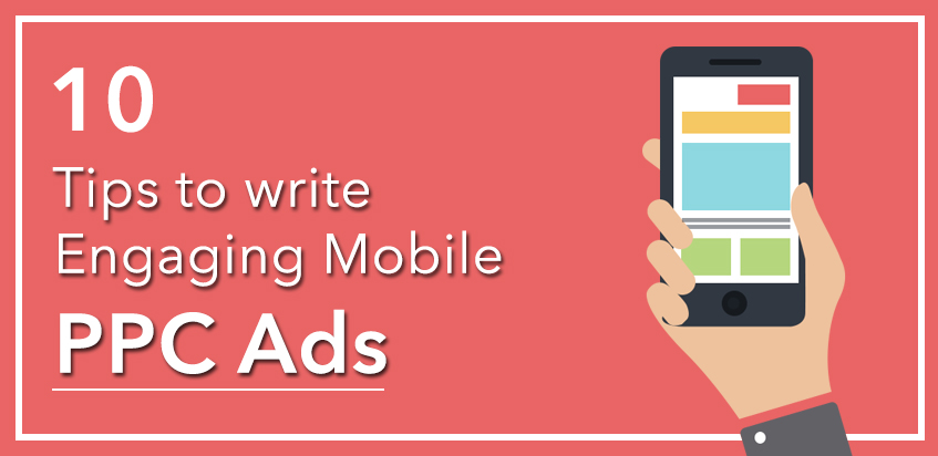 10 Tips to write Engaging Mobile PPC Ads