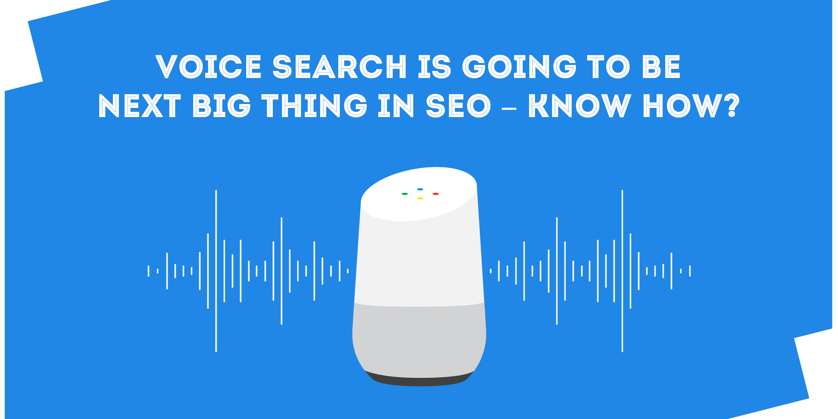Voice Search is Going to be next big thing in SEO – Know How?