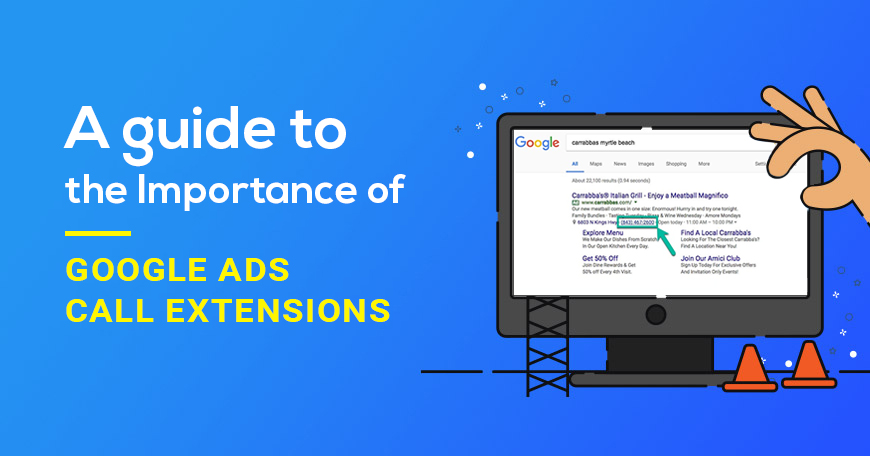 A guide to the Importance of Google Ads' Call Extensions