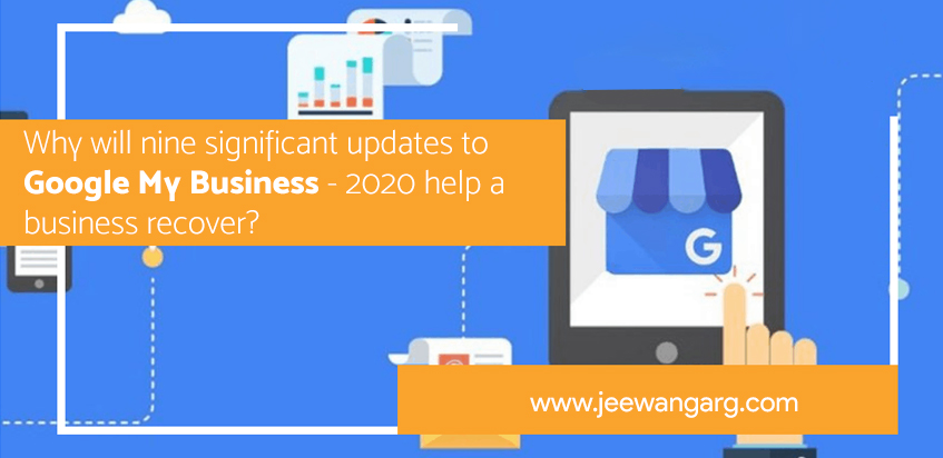 Why will nine significant updates to Google My Business - 2020 help a business recover?