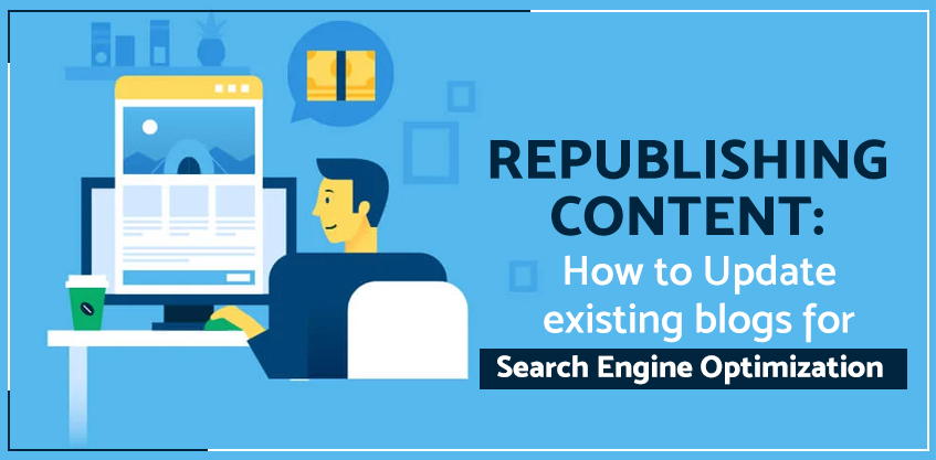 Republishing Content: How to Update existing blogs for Search Engine Optimization