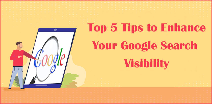 Top 5 Tips to Enhance Your Google Search Visibility