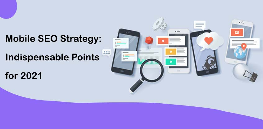 Mobile SEO Strategy: Indispensable Points for 2021