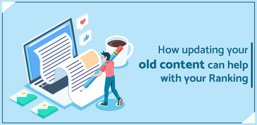 How updating your old content can help with your ranking